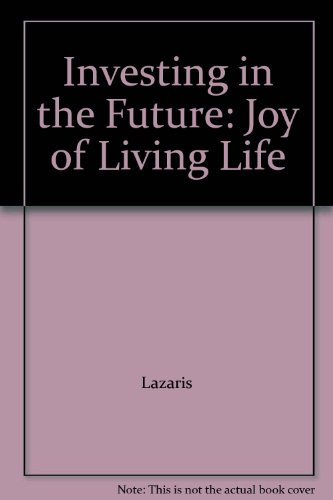 Investing in the Future: Joy of Living Life: Lazaris