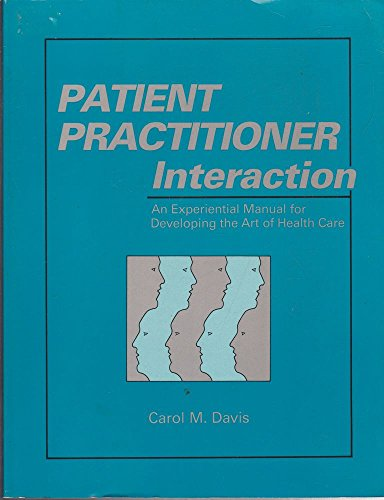 9781556420344: Patient Practitioner Interaction: An Experiential Manual for Developing the Art of Health Care