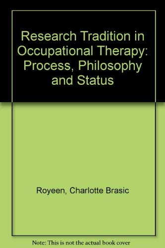 Research Tradition in Occupational Therapy: Process Philosophy and Status, No 484: Royeen, ...