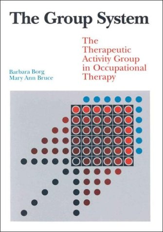 9781556420658: Group System: The Therapeutic Activity Group in Occupational Therapy