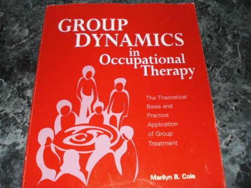9781556421198: Group Dynamics in Occupational Therapy: The Theoretical Basis and Practice Application of Group Treatment