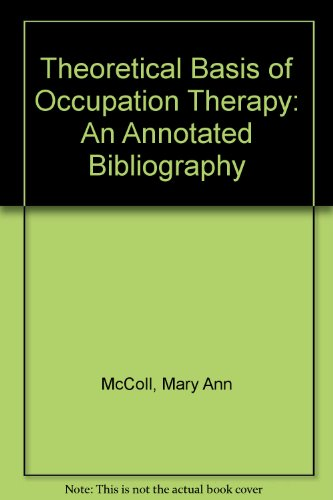 The Theoretical Basis of Occupation: An Annotated: Mary Ann McColl;
