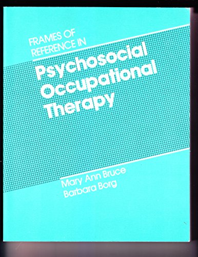 Frames Of Reference In Psychosocial Occupational Therapy: Mary Ann Bruce,