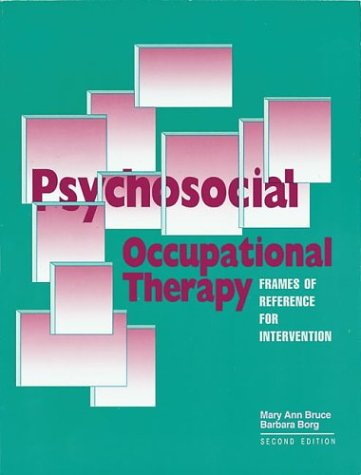 Psychosocial Occupational Therapy : Frames of Reference: Mary Ann Bruce,