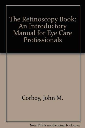 9781556422713: The Retinoscopy Book: An Introductory Manual for Eye Care Professionals