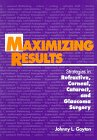 Maximizing Results: Strategies in Refractive, Corneal, Cataract, and Glaucoma Surgery: Gayton, ...