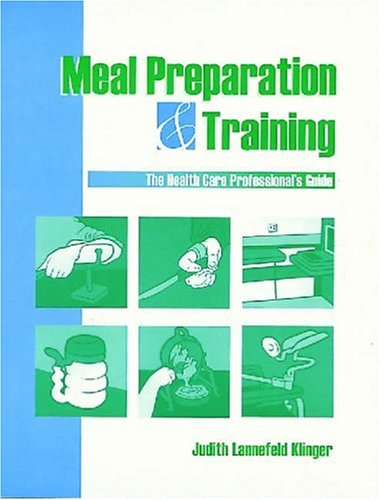 Meal Preparation and Training: The Health Care Professional's Guide: Klinger MA OTR, Judith L.