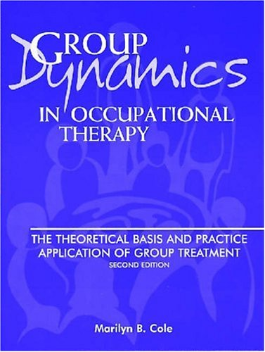 9781556423826: Group Dynamics in Occupational Therapy: The Theoretical Basis and Practice Application of Group Treatment