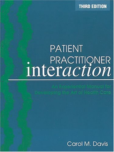 9781556424007: Patient Practitioner Interaction: An Experiential Manual for Developing the Art of Health Care, 3E