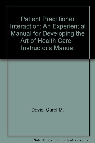9781556424014: Patient Practitioner Interaction: An Experiential Manual for Developing the Art of Health Care : Instructor's Manual