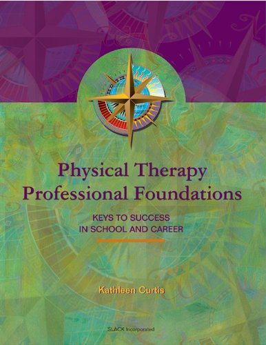 9781556424113: Physical Therapy Professional Foundations: Keys to Success in School and Career