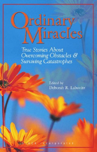 Ordinary Miracles: True Stories about Overcoming Obstacles: Slack Incorporated