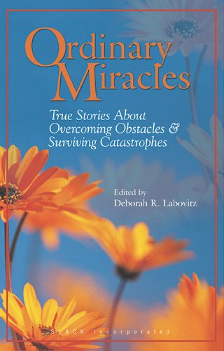 Ordinary Miracles: True Stories About Overcoming Obstacles & Surviving Catastrophes: Deborah R....