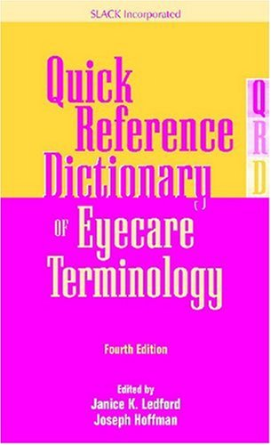 Quick Reference Dictionary of Eyecare Terminology: Janice K. Ledford;