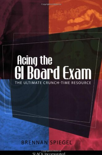 Acing The GI Board Exam: The Ultimate Crunch-Time Resource: Spiegel MD MSHS, Brennan