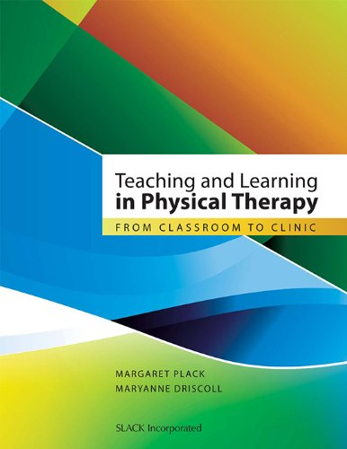 9781556428722: Teaching and Learning in Physical Therapy: From Classroom to Clinic