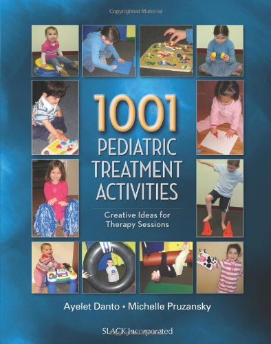 1001 Pediatric Treatment Activities: Creative Ideas for Therapy Sessions: Ayelet H. Danto, Michelle...