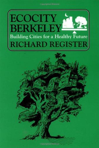 Ecocity Berkeley: Building Cities for a Healthy Future: Richard Register