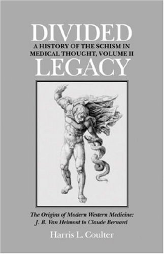 9781556430350: Divided Legacy, Volume II: The Origins of Modern Medicine: J. B. Van Helmont to Claude Bernard (Origins of Modern Western Medicine: J.B. Van Helmont to Clau)