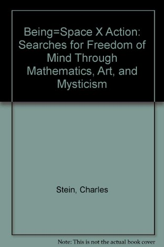 9781556430442: Being=Space X Action: Searches for Freedom of Mind Through Mathematics, Art, and Mysticism