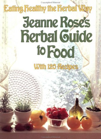 9781556430565: Jeanne Rose's Herbal Guide to Food: Eating Healthy the Herbal Way - with 120 Recipes