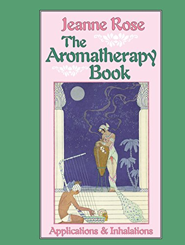 9781556430732: The Aromatherapy Book: Applications and Inhalations (Jeanne Rose Herbal Library)
