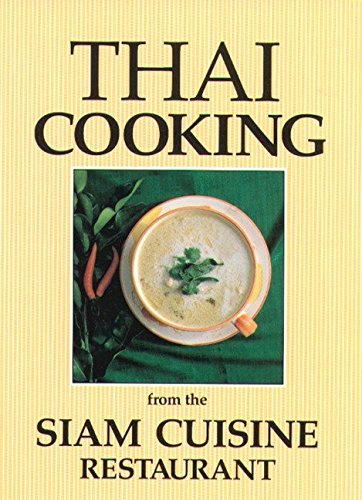 Thai Cooking: From the Siam Cuisine Restaurant