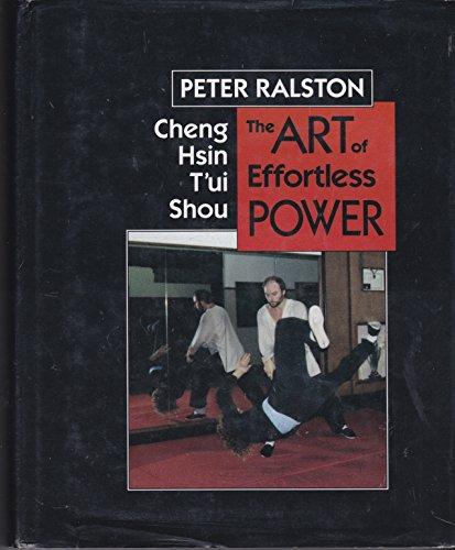 Cheng Hsin T'Ui Shou: The Art of Effortless Power: Peter Ralston