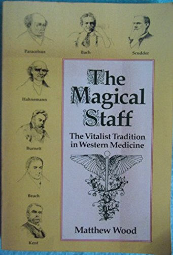 The Magical Staff: The Vitalist Tradition in Western Medicine: Wood, Matthew