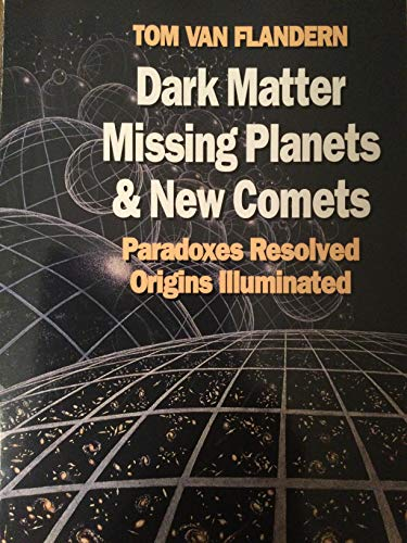 9781556431555: Dark Matter, Missing Planets and New Comets (Paradoxes Resolved, Origins Illluminated)