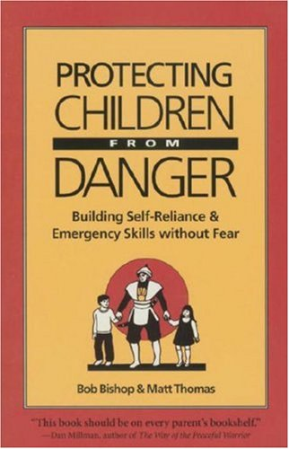 Protecting Children from Danger: Learning Self-Reliance and Emergency Skills Without Fear (Family &...