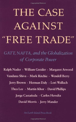 9781556431692: The Case Against Free Trade: GATT, NAFTA and the Globalization of Corporate Power An Earth Island Press Book