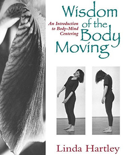 9781556431746: Wisdom of the Body Moving: An Introduction to Body-Mind Centering