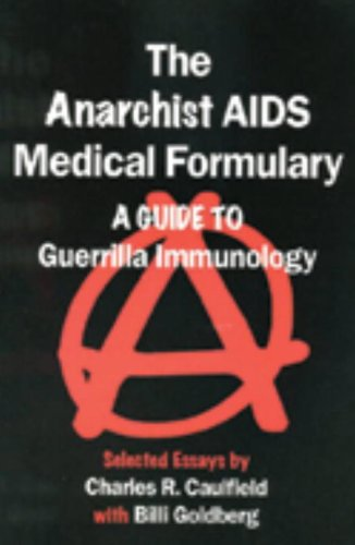 The Anarchist AIDS Medical Formulary: A Guide: Charles R. Caulfield,