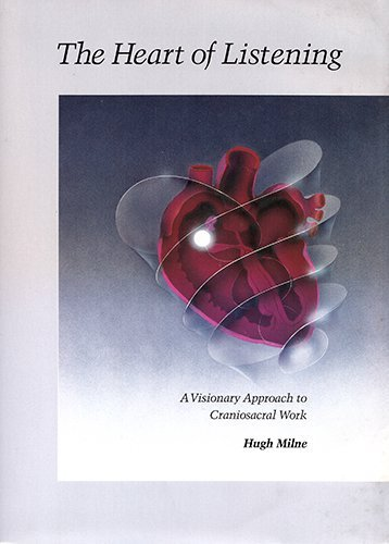 9781556431814: The Heart of Listening: A Visionary Approach to Craniosacral Work