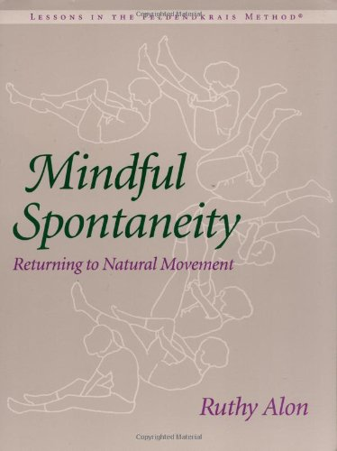 9781556431852: Mindful Spontaneity: Lessons in the Feldenkrais Method