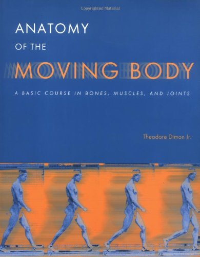 Anatomy of the Moving Body: A Basic Course for Movement Educators