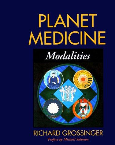 Planet Medicine: Modalities: Grossinger, Richard, Rodriguez,
