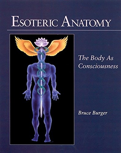 Esoteric Anatomy: The Body as Consciousness: Burger, Bruce