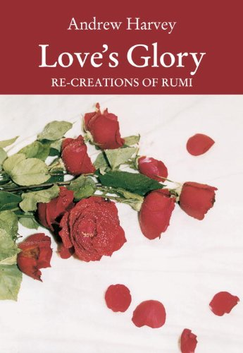 Love's Glory: Re-creations of Rumi (1556432259) by Andrew Harvey; Jalal ud-Din Rumi