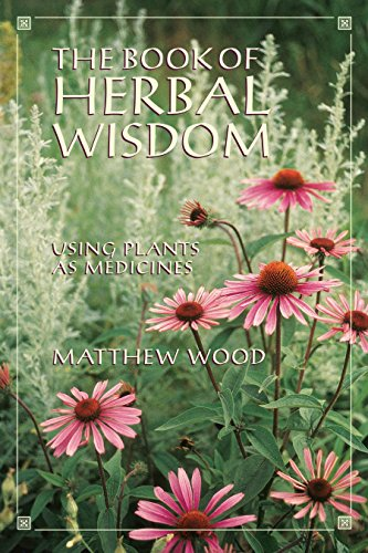 The Book of Herbal Wisdom: Using Plants: Matthew Wood
