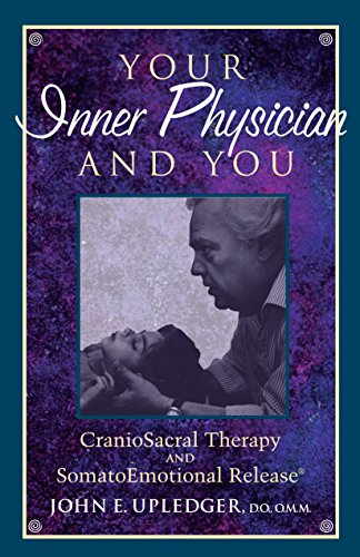 9781556432460: Your Inner Physician and You: Craniosacral Therapy and Somato Emotional Release