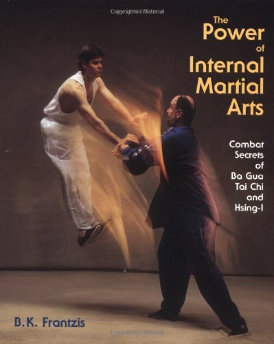 9781556432538: The Power of Internal Martial Arts: Combat Secrets of Ba Gua, Tai Chi, and Hsing-I