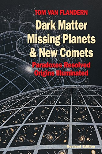 9781556432682: Dark Matter, Missing Planets and New Comets: Paradoxes Resolved, Origins Illuminated
