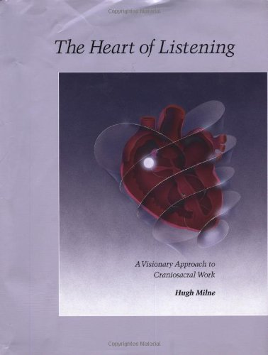 9781556432781: The Heart of Listening: A Visionary Approach to Craniosacral Work