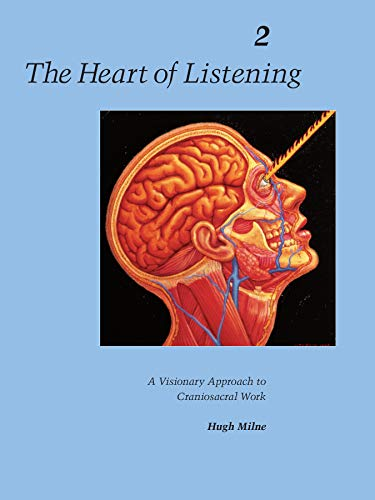 Heart of Listening, The: A Visionary Approach to Craniosacral Work: Anatomy, Technique, Transcend...