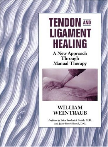 9781556432835: Tendon and Ligament Healing: A New Approach Through Manual Therapy