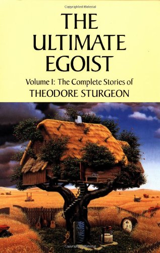 9781556432996: The Complete Stories of Theodore Sturgeon: Ultimate Egoist v.1: Ultimate Egoist Vol 1 (Short Stories)
