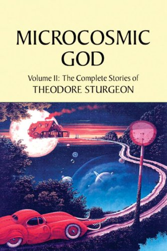 Microcosmic God: The Complete Stories of Theodore: Theodore Sturgeon, Paul
