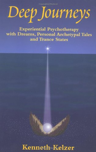 Deep Journeys: Experiential Psychotherapy with Dreams, Personal Archetypal Tales, and Trance States...